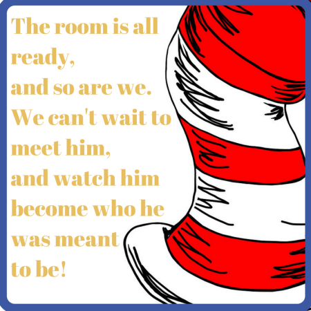 The room is all ready, and so are we.We can't wait to meet him, and watch him become who he was meant to be!